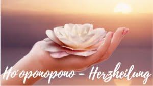 Ho´´´ oponopono Herzheilung Seelenheilung Aloha Huna Lehre Hoppen Hawaiinaisches Ritual